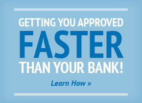 Getting You Approved Faster Than Your Bank